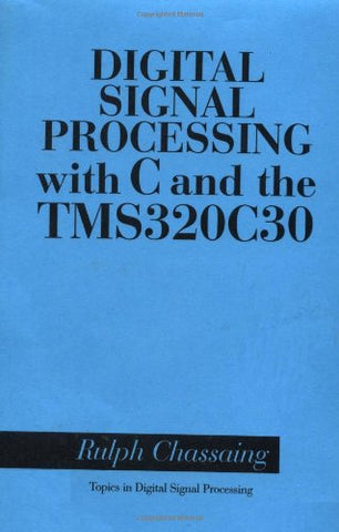 Digital Signal Processing with C and the TMS320C30 (Topics in Digital Signal Processing)