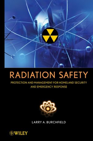Radiation Safety: Protection and Management for Homeland Security and Emergency Response
