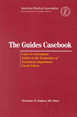 The Guides Casebook: Cases to Accompany Guides to the Evaluation of Permanent Impairment, 4th Edition