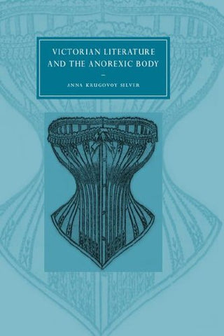 Victorian Literature and the Anorexic Body (Cambridge Studies in Nineteenth-Century Literature and Culture)