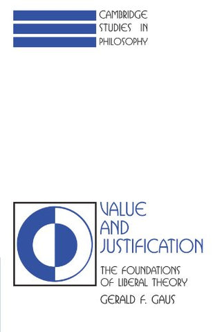 Value and Justification: The Foundations of Liberal Theory (Cambridge Studies in Philosophy)