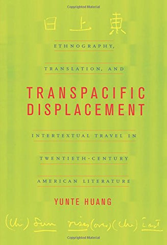 Transpacific Displacement: Ethnography, Translation, and Intertextual Travel in Twentieth-Century American Literature