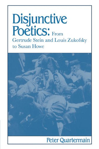 Disjunctive Poetics: From Gertrude Stein and Louis Zukofsky to Susan Howe (Cambridge Studies in American Literature and Culture)