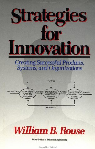 Strategies for Innovation: Creating Successful Products, Systems, and Organizations (Wiley Series in Systems Engineering and Management)