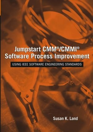 Jumpstart CMM/CMMI Software Process Improvements : Using IEEE Software Engineering Standards