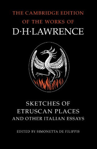 Sketches of Etruscan Places and Other Italian Essays (The Cambridge Edition of the Works of D. H. Lawrence)