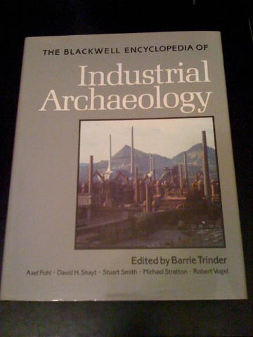 Blackwell Encyclopedia of Industrial Archaeology