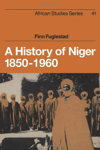 A History of Niger 1850-1960 (African Studies)