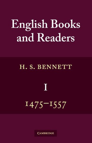 English Books and Readers 1475 to 1557: Being a Study in the History of the Book Trade from Caxton to the Incorporation of the Stationers' Company (English Books and Readers 3 Volume Set)