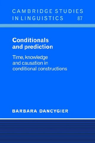 Conditionals and Prediction: Time, Knowledge and Causation in Conditional Constructions (Cambridge Studies in Linguistics)