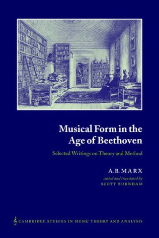 Musical Form in the Age of Beethoven: Selected Writings on Theory and Method (Cambridge Studies in Music Theory and Analysis)
