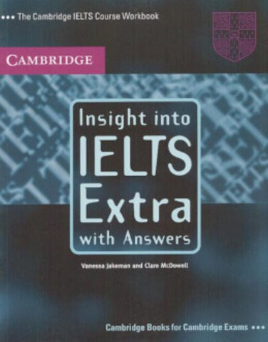 Insight into IELTS Extra, with Answers: The Cambridge IELTS Course Workbook (Cambridge Books for Cambridge Exams)
