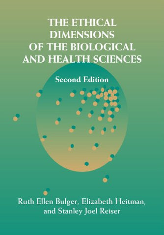 The Ethical Dimensions of the Biological and Health Sciences