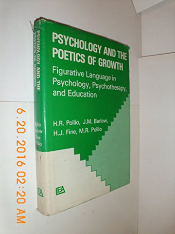 Psychology and the Poetics of Growth: Figurative Language in Psychology, Psychotherapy and Education