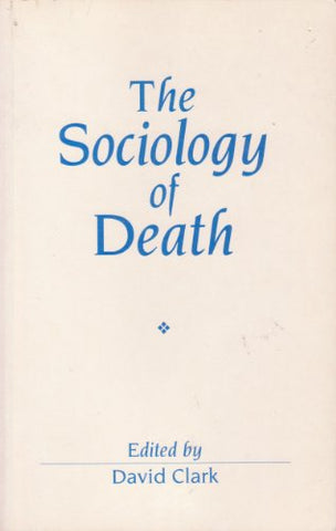 The Sociology of Death: Theory, Culture, Practice (Sociological Review Monograph)