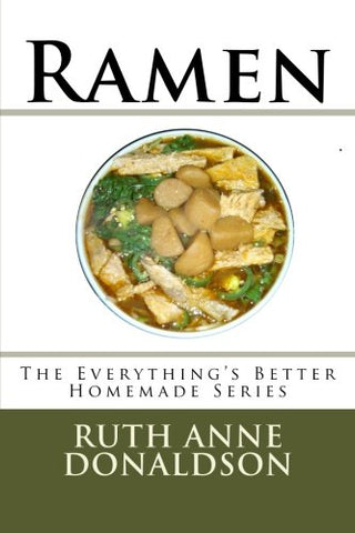 Ramen (Everything's Better Homemade) (Volume 1)