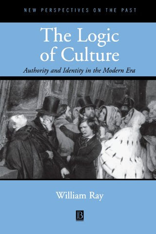 The Logic of Culture: Authority and Identity in the Modern Era (New Perspectives on the Past)