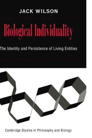 Biological Individuality: The Identity and Persistence of Living Entities (Cambridge Studies in Philosophy and Biology)
