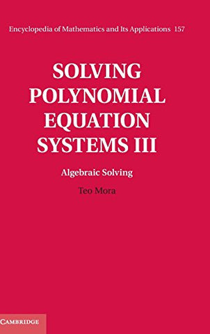 Solving Polynomial Equation Systems III: Volume 3, Algebraic Solving (Encyclopedia of Mathematics and its Applications)