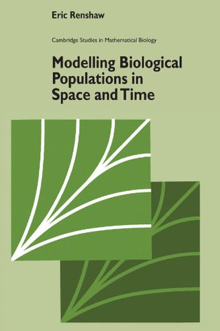 Modelling Biological Populations in Space and Time (Cambridge Studies in Mathematical Biology)