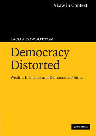 Democracy Distorted: Wealth, Influence and Democratic Politics (Law in Context)