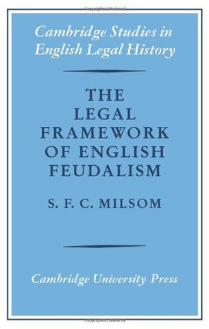 The Legal Framework of English Feudalism: The Maitland Lectures given in 1972 (Cambridge Studies in English Legal History)
