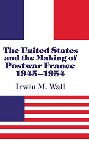 The United States and the Making of Postwar France, 1945-1954