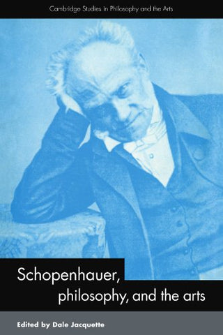Schopenhauer, Philosophy and the Arts (Cambridge Studies in Philosophy and the Arts)