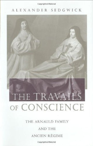 The Travails of Conscience: The Arnauld Family and the Ancien Rgime (Harvard Historical Studies)