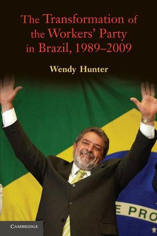 The Transformation of the Workers' Party in Brazil, 1989-2009
