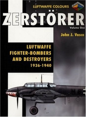 Zerstorer-Luftwaffe Fighter Bombers and Destroyers 1936-1940 Volume 1 (Luftwaffe Colours)
