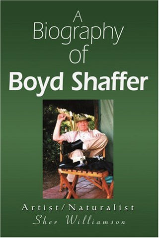 A Biography of Boyd Shaffer: Artist/Naturalist