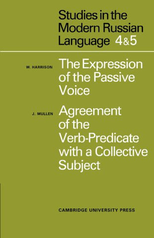 Studies in the Modern Russian Language: 4.  The Expression of the Passive Voice, and 5.  Agreement of the Verb-Predicate with a Collective Subject