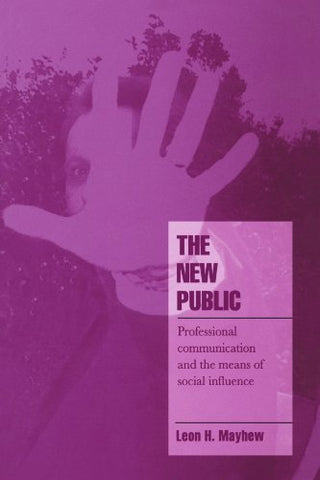 The New Public: Professional Communication and the Means of Social Influence (Cambridge Cultural Social Studies)