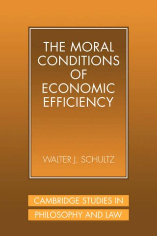 The Moral Conditions of Economic Efficiency (Cambridge Studies in Philosophy and Law)