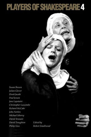 Players of Shakespeare 4: Further Essays in Shakespearean Performance by Players with the Royal Shakespeare Company (Vol 4)