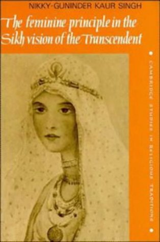 The Feminine Principle in the Sikh Vision of the Transcendent (Cambridge Studies in Religious Traditions)