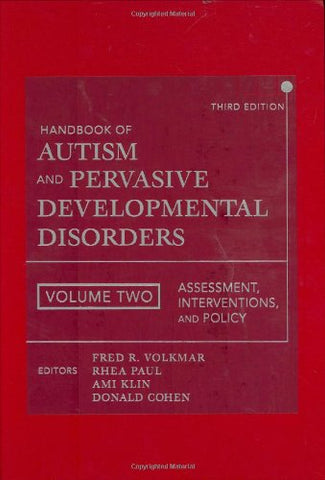 Handbook of Autism and Pervasive Developmental Disorders, Assessment, Interventions, and Policy (Volume 2)