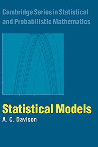 Statistical Models (Cambridge Series in Statistical and Probabilistic Mathematics)