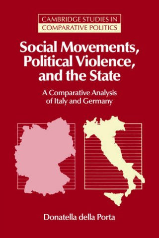 Social Movements, Political Violence, and the State: A Comparative Analysis of Italy and Germany (Cambridge Studies in Comparative Politics)
