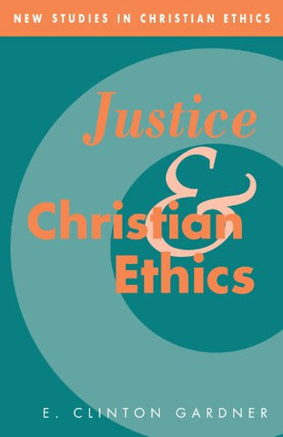 Justice and Christian Ethics (New Studies in Christian Ethics)