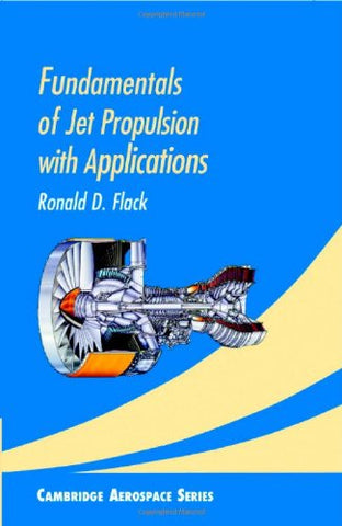 Fundamentals of Jet Propulsion with Applications (Cambridge Aerospace Series)