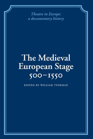 The Medieval European Stage, 500-1550 (Theatre in Europe: A Documentary History)