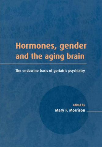 Hormones, Gender and the Aging Brain: The Endocrine Basis of Geriatric Psychiatry