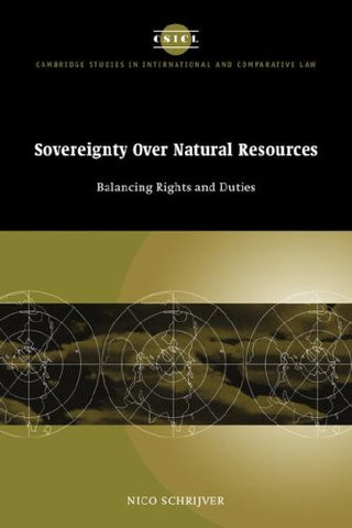 Sovereignty over Natural Resources: Balancing Rights and Duties (Cambridge Studies in International and Comparative Law)
