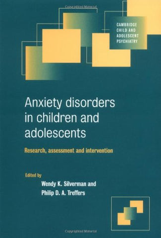 Anxiety Disorders in Children and Adolescents: Research, Assessment and Intervention (Cambridge Child and Adolescent Psychiatry)