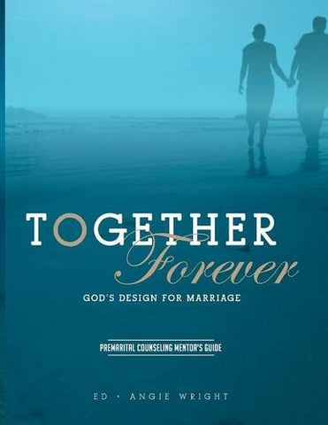 Together Forever ~ God's Design for Marriage: Premarital Counseling Mentor's Guide