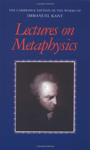 Lectures on Metaphysics (The Cambridge Edition of the Works of Immanuel Kant)