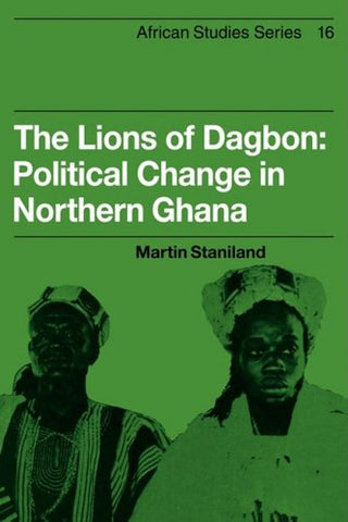 The Lions of Dagbon: Political Change in Northern Ghana (African Studies)