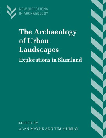The Archaeology of Urban Landscapes: Explorations in Slumland (New Directions in Archaeology)